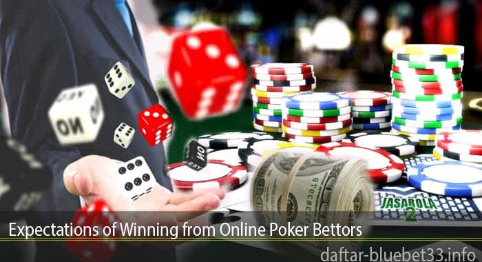 Expectations of Winning from Online Poker Bettors